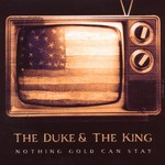 The Duke & The King, Nothing Gold Can Stay