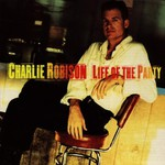 Charlie Robison, Life of the Party