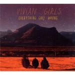 Vivian Girls, Everything Goes Wrong