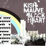 Kish Mauve, Black Heart