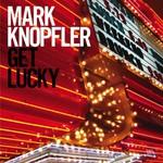 Mark Knopfler, Get Lucky