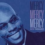 Ben Tankard, Mercy Mercy Mercy