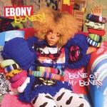 Ebony Bones!, Bone of My Bones