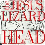 The Jesus Lizard, Head