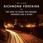 Richmond Fontaine, We Used to Think the Freeway Sounded Like a River mp3