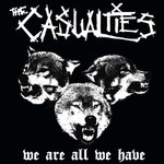 The Casualties, We Are All We Have