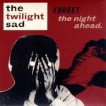 The Twilight Sad, Forget the Night Ahead