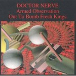 Doctor Nerve, Armed Observation; Out to Bomb Fresh Kings