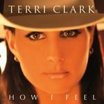 Terri Clark, How I Feel