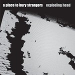 A Place to Bury Strangers, Exploding Head