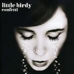 Little Birdy, Confetti