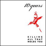 10 Years, Killing All That Holds You