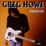 Greg Howe, Introspection