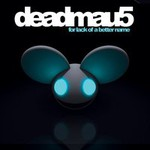 deadmau5, For Lack of a Better Name mp3