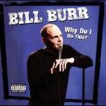 Bill Burr, Why Do I Do This?