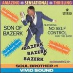 Son of Bazerk, Bazerk Bazerk Bazerk (feat. No Self Control and The Band)