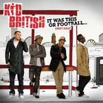 Kid British, It Was This Or Football: First Half