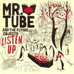 Mr. Tube & The Flying Objects, Listen Up!
