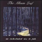 The Album Leaf, An Orchestrated Rise To Fall