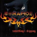 Bonafide, Something's Dripping
