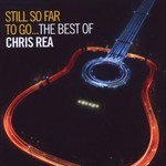 Chris Rea, Still So Far to Go