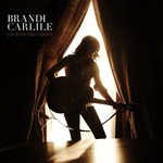 Brandi Carlile, Give Up the Ghost