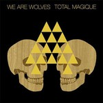 We Are Wolves, Total Magique