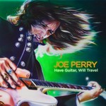 Joe Perry, Have Guitar, Will Travel mp3