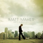 Matt Maher, Empty & Beautiful