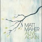 Matt Maher, Alive Again