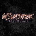 The Sunstreak, Once Upon A Lie