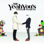 The Yeah You's, Looking Through You