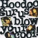 Hoodoo Gurus, Blow Your Cool!