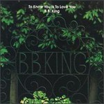 B.B. King, To Know You Is to Love You