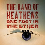 The Band of Heathens, One Foot In The Ether