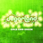 Sugarland, Gold and Green
