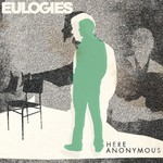 Eulogies, Here Anonymous