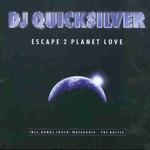 DJ Quicksilver, Escape 2 Planet Love