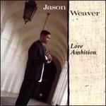Jason Weaver, Love Ambition