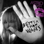 Astrid Swan & The Drunk Lovers, Better Than Wages