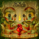 Soul Embraced, For the Incomplete