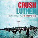 Crush Luther, Some People Have No Good To Give
