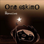 One EskimO, Hometime