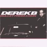 Derek B, Bullet From a Gun
