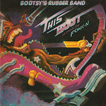 Bootsy's Rubber Band, This Boot Is Made for Fonk-n