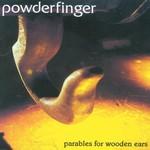 Powderfinger, Parables for Wooden Ears