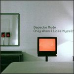Depeche Mode, Only When I Lose Myself