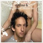 Arthur H, Negresse blanche