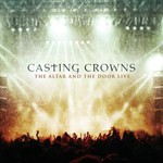 Casting Crowns, The Altar and The Door Live
