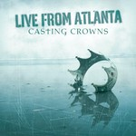 Casting Crowns, Live From Atlanta
